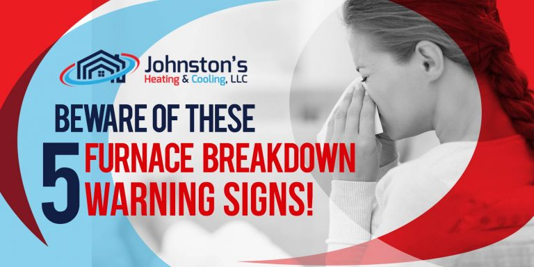 Beware of These 5 Furnace Breakdown Warning Signs!