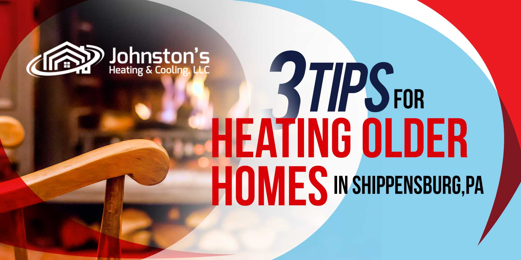 3 Tips for Heating Older Homes in Shippensburg, PA