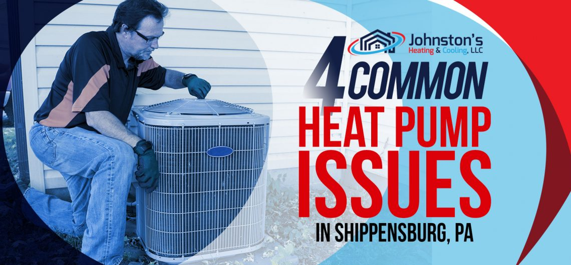 4 Common Heat Pump Issues in Shippensburg, PA