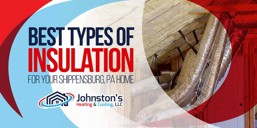 Best Types of Insulation for Your Shippensburg, PA Home