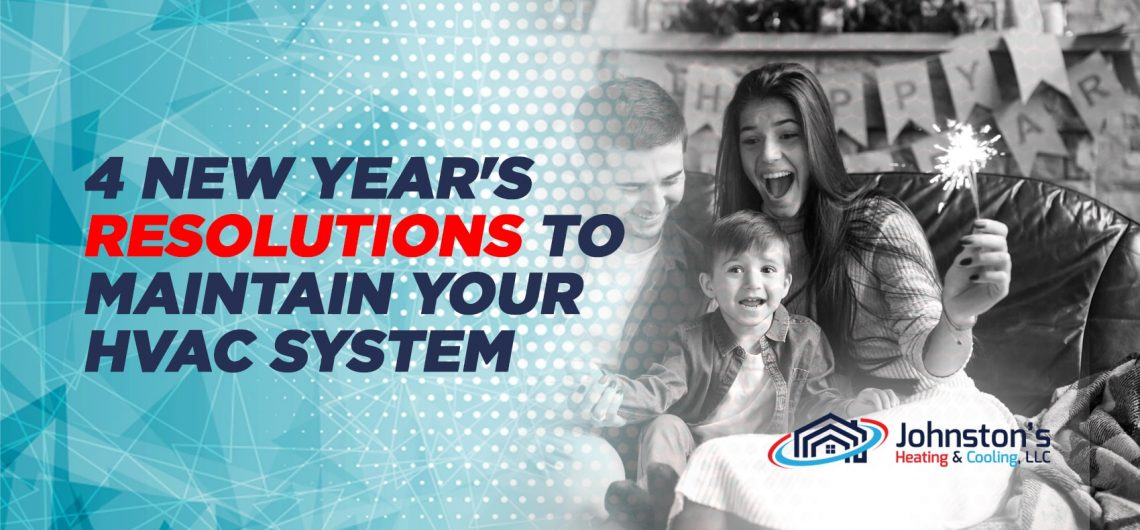 4 New Year's Resolutions to Maintain Your HVAC System