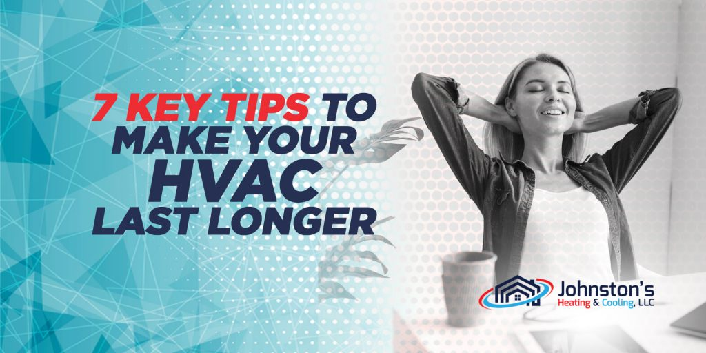 7 Key Tips to Make Your HVAC Last Longer